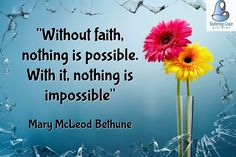"""""""Without #faith, nothing is possible. With it, nothing is impossible."""" - Mary McLeod Bethune #quotes"""