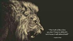 Truth is like a lion.