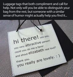 I think I should put these tags on every item I own, then drop things randomly to see what happens...