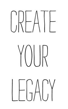 create your legacy #life #strive