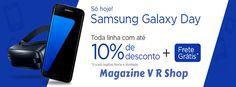 Venha visitar a loja do Magazine V R Shop!  Só hoje - Samsung Galaxy Day - Aproveite!  Atendimento personalizado de acordo com o que você procura.