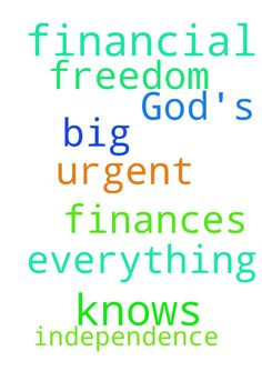 Let God's Will be !!! -  Please, pray for finances for me, so that I get financial freedom and independence The need is very big and urgent God knows everything Let Gods Will be  Posted at: https://prayerrequest.com/t/TGS #pray #prayer #request #prayerrequest