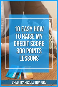 Credit Score Lessons. 10 Easy How To Raise My Credit Score 300 Points Lessons. If you would like to raise your credit score quickly, please take a good look at the post below. Paying Off Credit Cards, Improve Your Credit Score, Financial Assistance, Scores, The Borrowers, Raising, Improve Yourself, Advice, Teaching