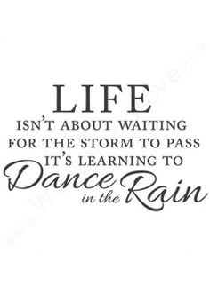 Life Isn't About Waiting For The Storm To Pass ... It's Learning To Dance In The Rain ♥ #quote #wall #art