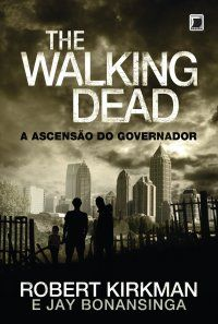 The Walking Dead: A Ascensão do Governador - Robert Kirkman, Jay Bonansinga (Livro 1)