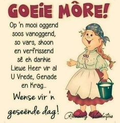 Good Morning Wishes, Day Wishes, Goeie Nag, Goeie More, Afrikaans, Poems, Thankful, Mornings, Inspirational
