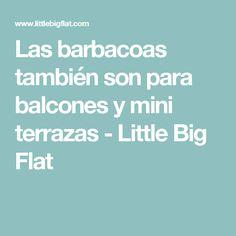 Las barbacoas también son para balcones y mini terrazas - Little Big Flat