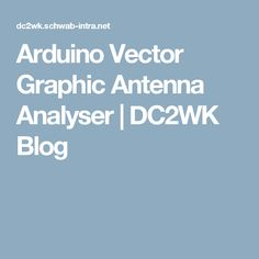 Arduino Vector Graphic Antenna Analyser | DC2WK Blog