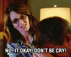 29 Reasons Why You Are Liz Lemon: you don't know how to handle other's emotions