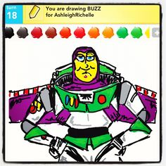 """One minute you're defending the whole galaxy, and, suddenly, you find yourself sucking down darjeeling with Marie Antoinette... and her little sister.""  -Buzz Lightyear    Draw Something"