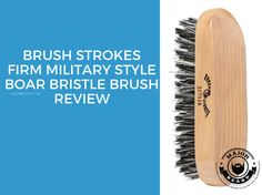 Brush Strokes Firm Military Style Boar Bristle Brush Review