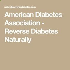 American Diabetes Association - Reverse Diabetes Naturally