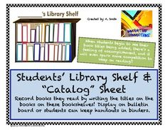 Have students keep a list of all the novels they read through a semester or year by adding them to their personalized bookshelf. A table or