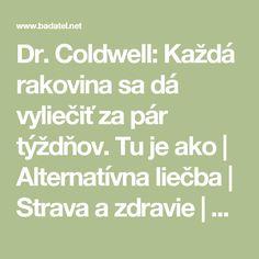 Dr. Coldwell: Každá rakovina sa dá vyliečiť za pár týždňov. Tu je ako | Alternatívna liečba | Strava a zdravie | Choroby | Prírodná medicína Math Equations, Healthy, Medicine, Diet