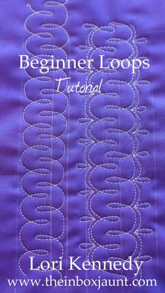 Beginners Loops, Free Motion Quilting patterns/tutorials