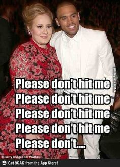 Adele and Chris Brown. It's funny because it's true.