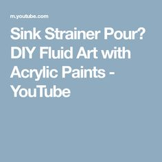 Sink Strainer Pour? DIY Fluid Art with Acrylic Paints - YouTube