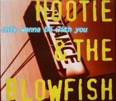 I only wanna be with you lyrics hootie and the blowfish az