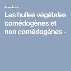 Les huiles végétales comédogènes et non comédogènes -