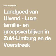 Landgoed van Ulvend - Luxe familie- en groepsverblijven in Zuid-Limburg en de Voerstreek