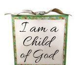 "Double Sided Wood Block, I Am A Child Of God, 9""x9""x1.5""  *PROMOTIONAL PRICE*  $20.00  10% off discount through Dec 2. 2014  See Shop Banner"