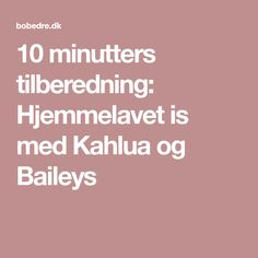 10 minutters tilberedning: Hjemmelavet is med Kahlua og Baileys