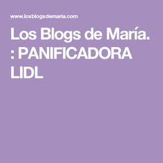 Los Blogs de María. : PANIFICADORA LIDL