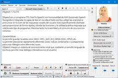 DSpeech es un programa TTS (Text To Speech) con funcionalidad de ASR (Automatic Speech Recognition) integrada. Es capaz de leer en voz alta el texto escrito y elegir las oraciones a pronunciar en función de las respuestas vocales del usuario.