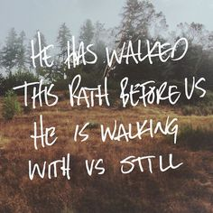 He has walked this path before us. He is walking with us still...More at http://ibibleverses.com