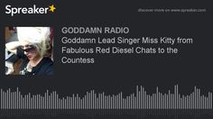 Goddamn Lead Singer Miss Kitty from Fabulous Red Diesel Chats to the Cou...