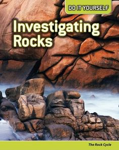 Grade 2: Investigating Rocks: The Rock Cycle (Do It Yourself) « LibraryUserGroup.com – The Library of Library User Group