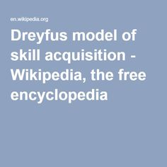 Dreyfus model of skill acquisition - Wikipedia, the free encyclopedia