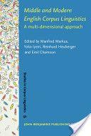 Middle and modern English corpus linguistics : a multi-dimensional approach / edited by Manfred Markus ... [et al.] - Amsterdam ; Philadelphia : John Benjamins, cop. 2012
