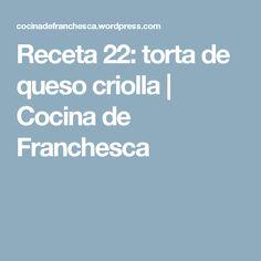 Receta 22: torta de queso criolla | Cocina de Franchesca