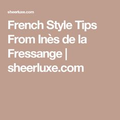 French Style Tips From Inès de la Fressange | sheerluxe.com