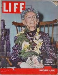LIFE Magazine, September 19, 1960   Grandma Moses 100th Birthday.Life sent noted photographer Cornell Capa to do a cover story on the artist's 100th birthday. That birthday--declared 'Grandma Moses Day' by New York's governor, Nelson Rockefeller--was celebrated almost like a holiday in the nation's press. The fanfare was repeated the following year, when Moses turned 101. Everyone rejoiced at the artist's longevity. Grandma Moses passed away several months after her 101st birthday.