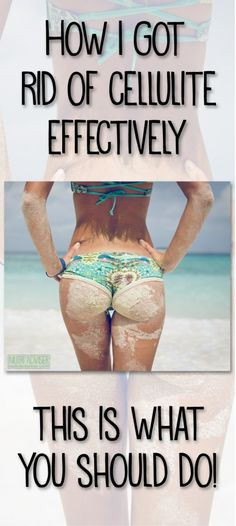 How I Got Rid Of Cellulite Effectively This Is What You Should Do!