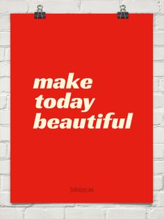 Make today beautiful.
