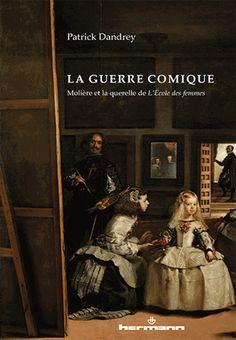 La guerre comique. Molière et la querelle de L'Ecole des femmes / Patrick Dandrey, 2014 http://bu.univ-angers.fr/rechercher/description?notice=000608368