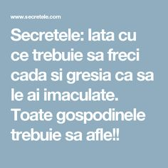 Secretele: Iata cu ce trebuie sa freci cada si gresia ca sa le ai imaculate. Toate gospodinele trebuie sa afle!! How To Get Rid, Clean House, Good To Know, Diy And Crafts, Household, Home And Garden, Cleaning, Quotes, Houses
