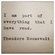 Theodore Roosevelt Quote, this would be a good quote to go with a literary tattoo piece.