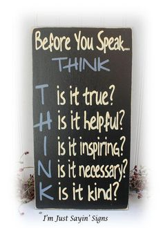 Before You Speak Think Sign Wood Sign, Diy And Crafts, Before You Speak Think Sign This sign is hand painted in cream with a black under coat. The edges are sanded to allow the black under coat to show thr. Diy Wood Signs, Pallet Signs, Messages, Sign Quotes, Wood Signs With Quotes, Bar Quotes, Sign Sayings, Funny Signs, Wood Crafts