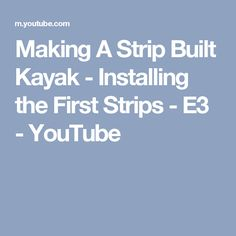 Making A Strip Built Kayak - Installing the First Strips - E3 - YouTube