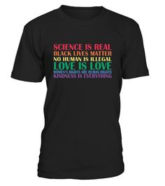 cience is Real, Black Lives Matter, No Human is Illegal, Love is Love, Women's Rights are Human Rights, Kindness is Everything