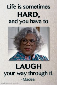 """Life is sometimes hard, and you have to laugh your way through it."" - Madea #WitnessProtection #TylerPerry #MadeasWitnessProtection in theaters June 29th"
