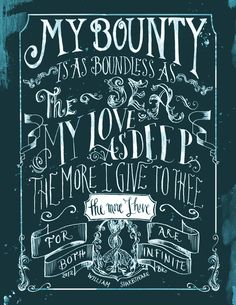 my bounty is as boundless as the sea my love as deep the more i give to thee the more i have for both are infinite -- beautiful font work.