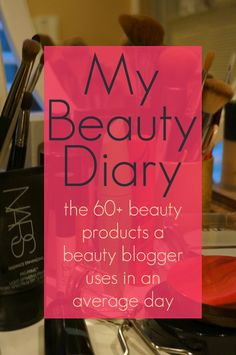 My Beauty Diary: The 60+ beauty products one beauty blogger uses in an average day.