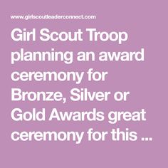 Girl Scout Troop planning an award ceremony for Bronze, Silver or Gold Awards great ceremony for this type of celebration.