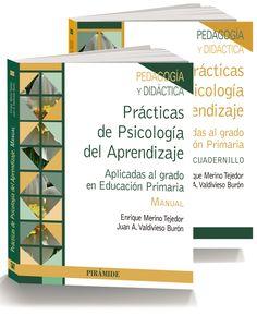 Prácticas de psicología del aprendizaje : aplicadas al grado de Educación Primaria / Enrique Merino Tejedor, Juan A. Valdivieso Burón