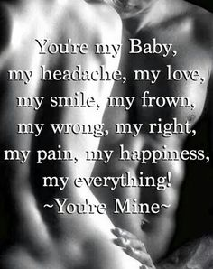 You are mine, i accept you completely with you good and bad, your problems etc...